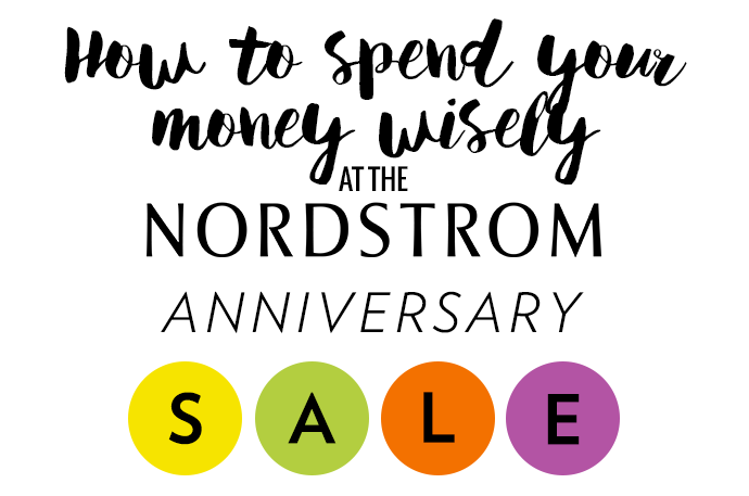 How To Spend Your Money Wisely During The Nordstrom Anniversary Sale